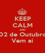 KEEP CALM AND 02 de Outubro Vem aí - Personalised Poster A1 size