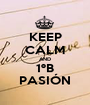 KEEP CALM AND 1ºB PASIÓN - Personalised Poster A1 size