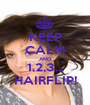 KEEP CALM AND 1,2,3... HAIRFLIP! - Personalised Poster A1 size