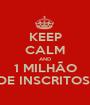 KEEP CALM AND 1 MILHÃO DE INSCRITOS! - Personalised Poster A1 size