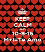 KEEP CALM AND 10-9-15 M+I=Te Amo - Personalised Poster A1 size
