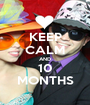KEEP CALM AND 10 MONTHS - Personalised Poster A1 size