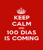 KEEP CALM AND 100 DIAS IS COMING - Personalised Poster A1 size