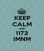 KEEP CALM AND 1173 IMNM - Personalised Poster A1 size