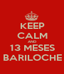 KEEP CALM AND 13 MESES BARILOCHE - Personalised Poster A1 size
