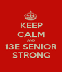 KEEP CALM AND 13E SENIOR STRONG - Personalised Poster A1 size