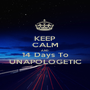 KEEP CALM AND 14 Days To UNAPOLOGETIC - Personalised Poster A1 size
