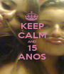 KEEP CALM AND 15 ANOS - Personalised Poster A1 size