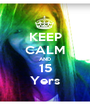 KEEP CALM AND 15 Yers - Personalised Poster A1 size