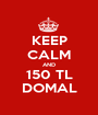KEEP CALM AND 150 TL DOMAL - Personalised Poster A1 size