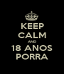 KEEP CALM AND 18 ANOS PORRA - Personalised Poster A1 size