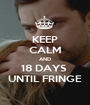 KEEP CALM AND 18 DAYS  UNTIL FRINGE - Personalised Poster A1 size