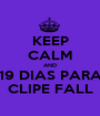 KEEP CALM AND 19 DIAS PARA CLIPE FALL - Personalised Poster A1 size
