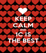 KEEP CALM AND 1C IS THE BEST - Personalised Poster A1 size