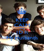 KEEP CALM AND 1D Is My Husbands - Personalised Poster A1 size