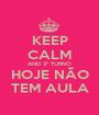 KEEP CALM AND 2º TURNO HOJE NÃO TEM AULA - Personalised Poster A1 size