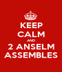 KEEP CALM AND 2 ANSELM ASSEMBLES - Personalised Poster A1 size
