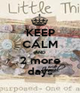 KEEP CALM AND 2 more days - Personalised Poster A1 size