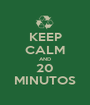 KEEP CALM AND 20 MINUTOS - Personalised Poster A1 size