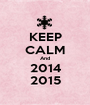 KEEP CALM And 2014 2015 - Personalised Poster A1 size