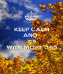 KEEP CALM AND  2015 WITH MORE 365  - Personalised Poster A1 size