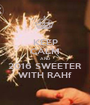KEEP CALM AND 2016 SWEETER WITH RAHf - Personalised Poster A1 size