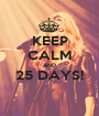 KEEP CALM AND 25 DAYS!  - Personalised Poster A1 size