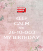 KEEP CALM AND 26-10-003 MY BIRTHDAY - Personalised Poster A1 size