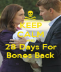 KEEP CALM AND 28 Days For Bones Back - Personalised Poster A1 size