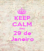 KEEP CALM AND 29 de Janeiro - Personalised Poster A1 size