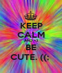 KEEP CALM AND <3 BE CUTE. ((;  - Personalised Poster A1 size