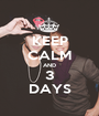 KEEP CALM AND 3 DAYS - Personalised Poster A1 size