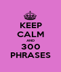 KEEP CALM AND 300 PHRASES - Personalised Poster A1 size