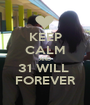KEEP CALM AND 31 WILL  FOREVER - Personalised Poster A1 size