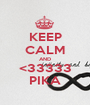 KEEP CALM AND <33333 PIKA - Personalised Poster A1 size