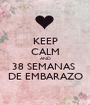KEEP CALM AND 38 SEMANAS  DE EMBARAZO - Personalised Poster A1 size