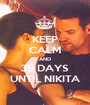 KEEP CALM AND 39 DAYS  UNTIL NIKITA - Personalised Poster A1 size