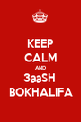 KEEP CALM AND 3aaSH  BOKHALIFA - Personalised Poster A1 size