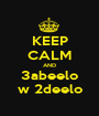 KEEP CALM AND 3abeelo w 2deelo - Personalised Poster A1 size