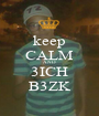 keep CALM AND 3ICH B3ZK - Personalised Poster A1 size