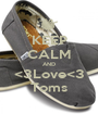 KEEP CALM AND <3Love<3 Toms - Personalised Poster A1 size