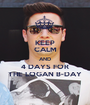 KEEP CALM AND 4 DAYS FOR THE LOGAN B-DAY - Personalised Poster A1 size