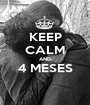 KEEP CALM AND 4 MESES  - Personalised Poster A1 size