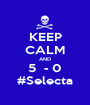 KEEP CALM AND 5  - 0 #Selecta - Personalised Poster A1 size
