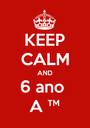 KEEP CALM AND 6 ano  A ™ - Personalised Poster A1 size