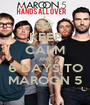 KEEP CALM AND 6 DAYS TO MAROON 5 - Personalised Poster A1 size