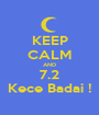 KEEP CALM AND 7.2 Kece Badai ! - Personalised Poster A1 size