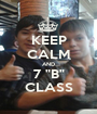 """KEEP CALM AND 7 """"B"""" CLASS - Personalised Poster A1 size"""