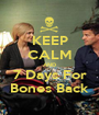 KEEP CALM AND 7 Days For Bones Back - Personalised Poster A1 size