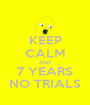 KEEP CALM AND 7 YEARS NO TRIALS - Personalised Poster A1 size